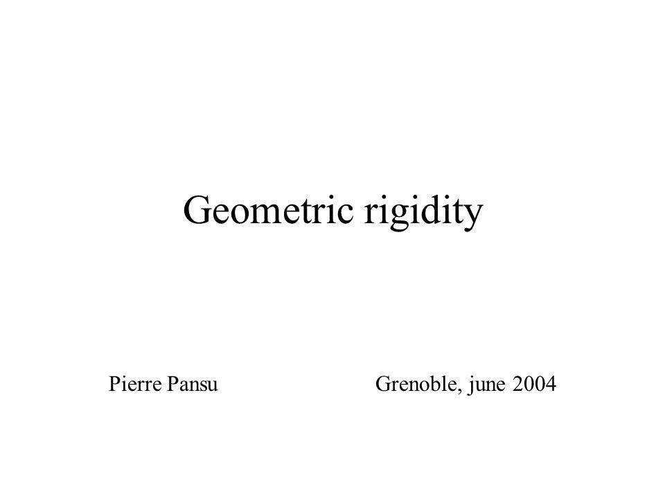 Geometric rigidity Pierre Pansu Grenoble, june 2004