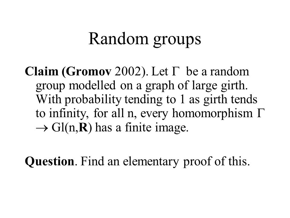Random groups Claim (Gromov 2002). Let  be a random group modelled on a graph of large girth.