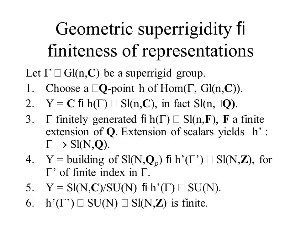 Geometric superrigidity fi finiteness of representations Let  Gl(n,C) be a superrigid group.