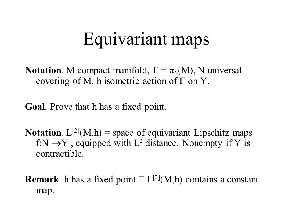 Equivariant maps Notation. M compact manifold,  =  1 (M), N universal covering of M.