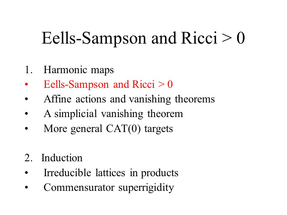 Eells-Sampson and Ricci > 0 1.Harmonic maps Eells-Sampson and Ricci > 0 Affine actions and vanishing theorems A simplicial vanishing theorem More general CAT(0) targets 2.
