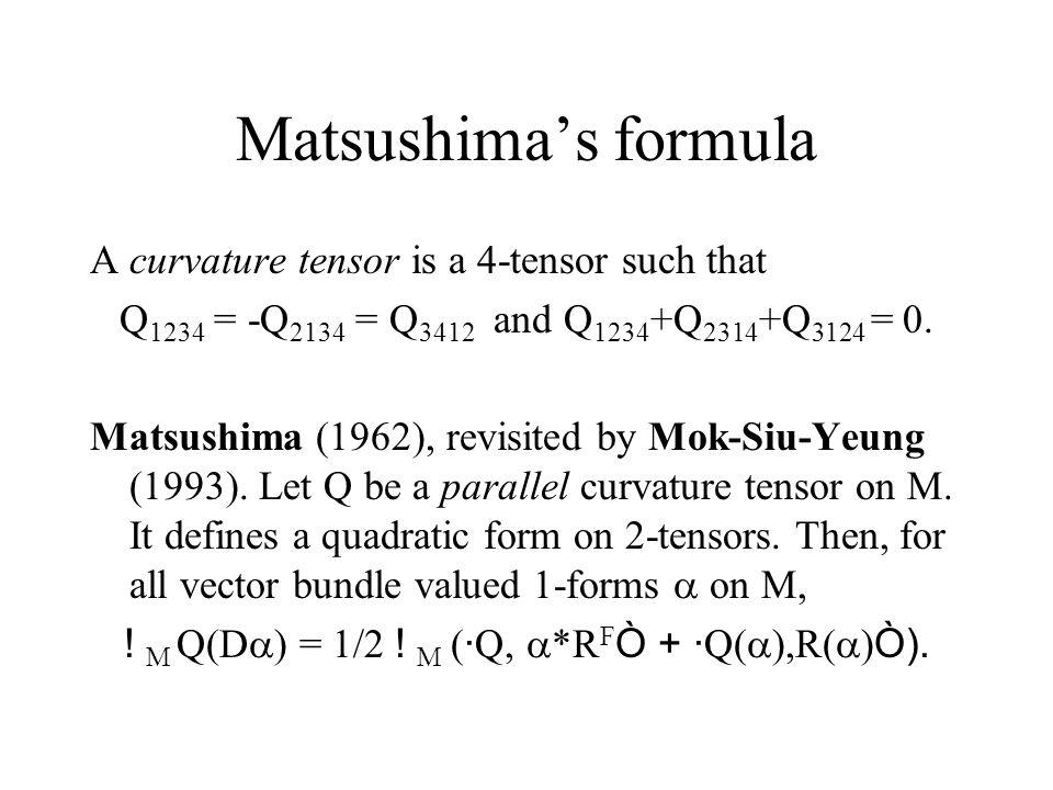 Matsushima's formula A curvature tensor is a 4-tensor such that Q 1234 = -Q 2134 = Q 3412 and Q 1234 +Q 2314 +Q 3124 = 0.