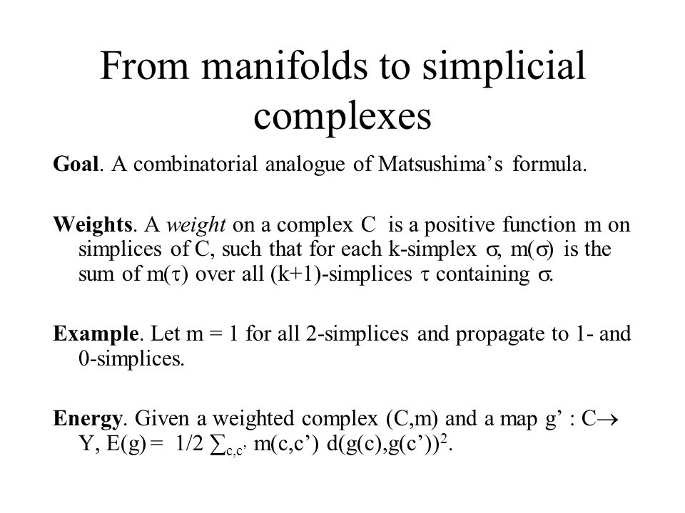 From manifolds to simplicial complexes Goal. A combinatorial analogue of Matsushima's formula.