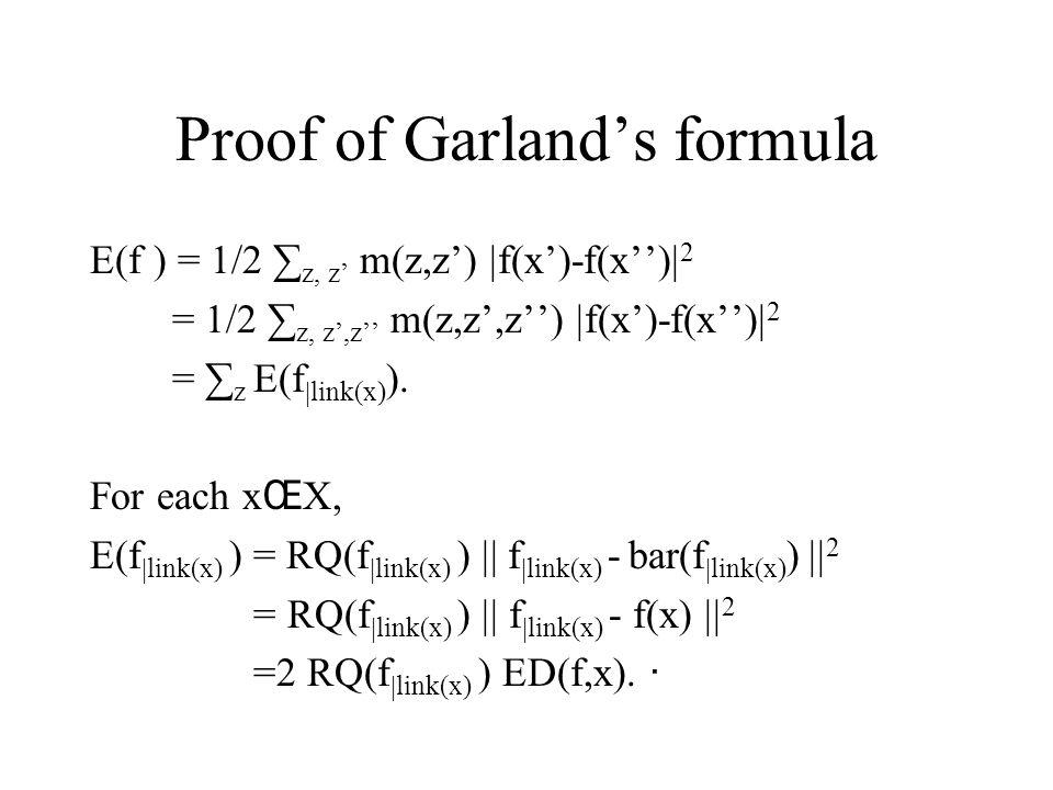 Proof of Garland's formula E(f ) = 1/2 ∑ z, z' m(z,z')  f(x')-f(x'')  2 = 1/2 ∑ z, z',z'' m(z,z',z'')  f(x')-f(x'')  2 = ∑ z E(f  link(x) ).