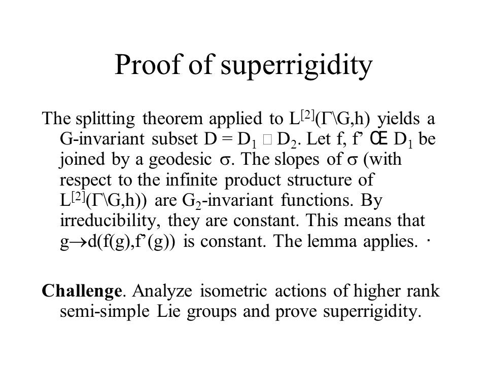 Proof of superrigidity The splitting theorem applied to L [2] (  \G,h) yields a G-invariant subset D = D 1  D 2.