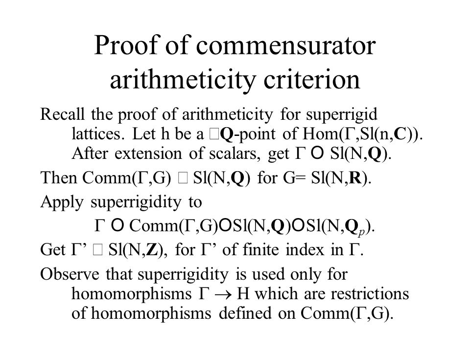 Proof of commensurator arithmeticity criterion Recall the proof of arithmeticity for superrigid lattices.