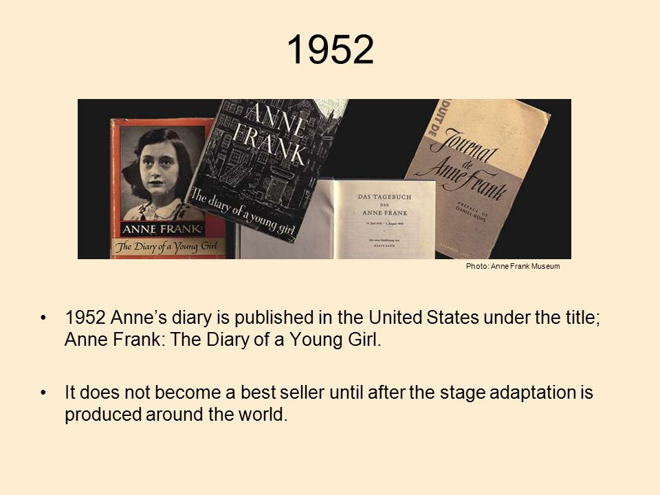 1952 1952 Anne's diary is published in the United States under the title; Anne Frank: The Diary of a Young Girl.