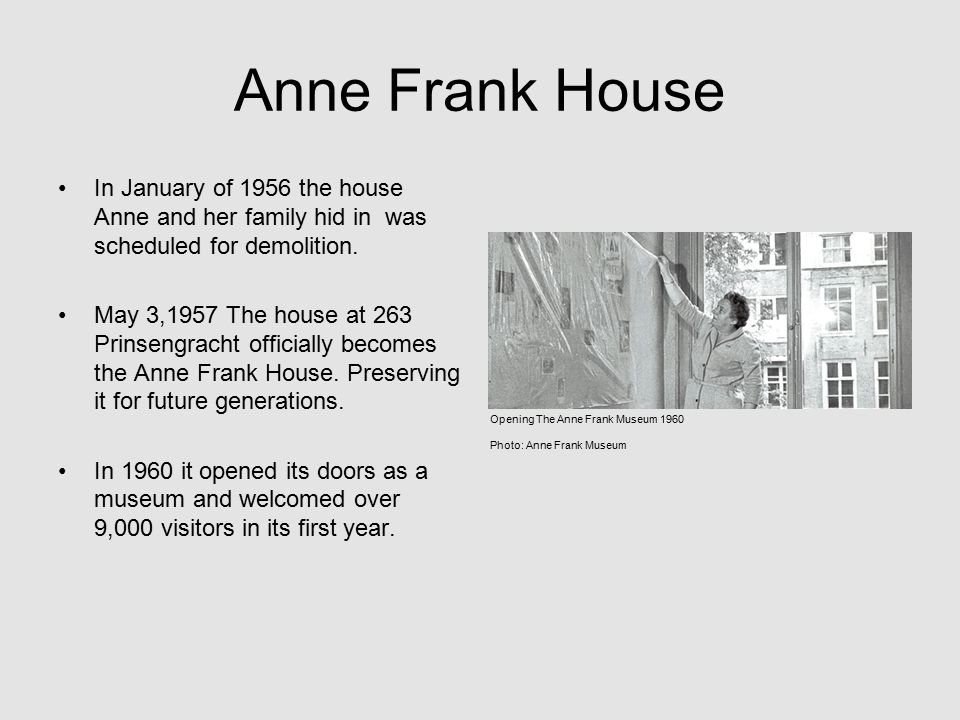 Anne Frank House In January of 1956 the house Anne and her family hid in was scheduled for demolition.