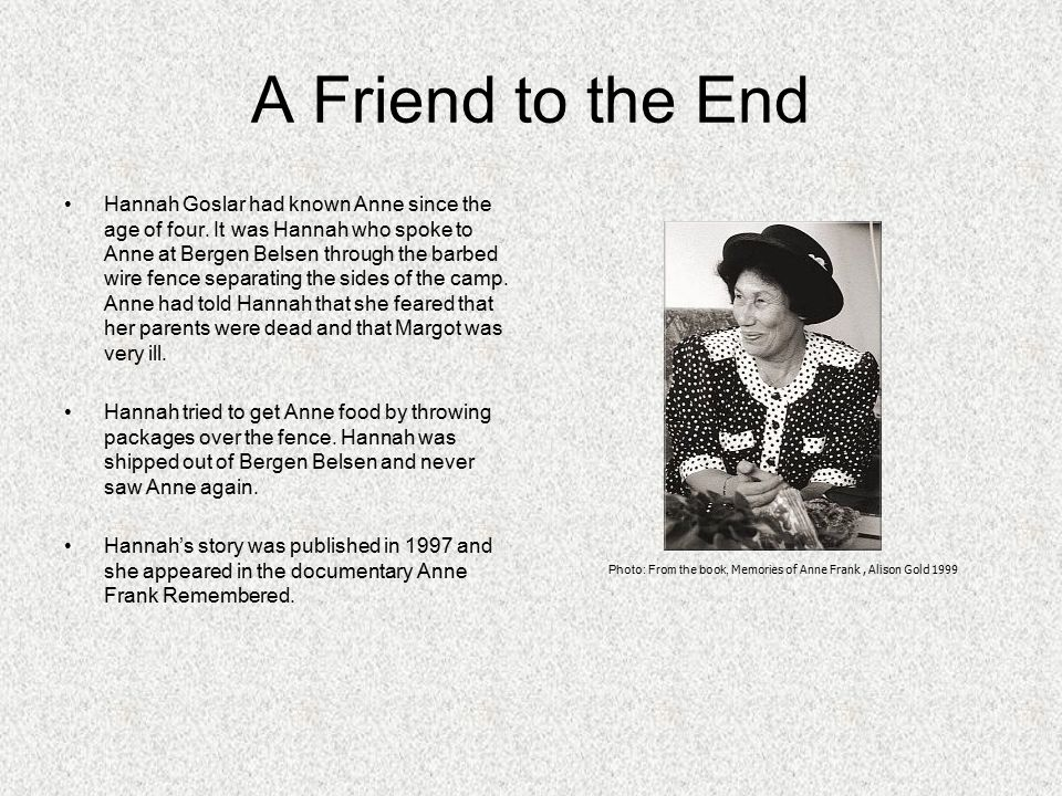 A Friend to the End Hannah Goslar had known Anne since the age of four.