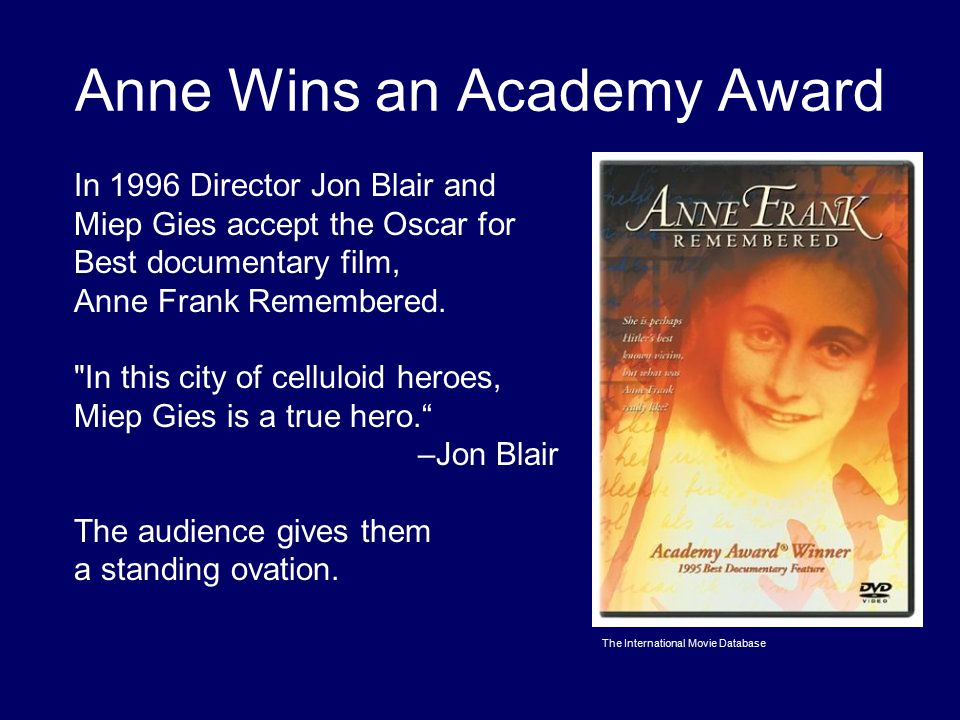 Anne Wins an Academy Award In 1996 Director Jon Blair and Miep Gies accept the Oscar for Best documentary film, Anne Frank Remembered.