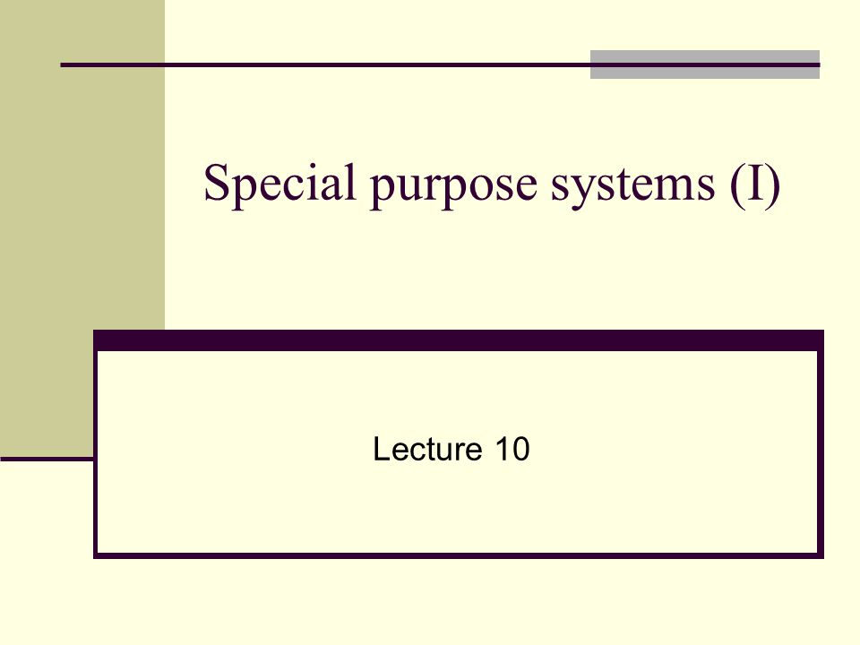 Special purpose systems (I) Lecture 10
