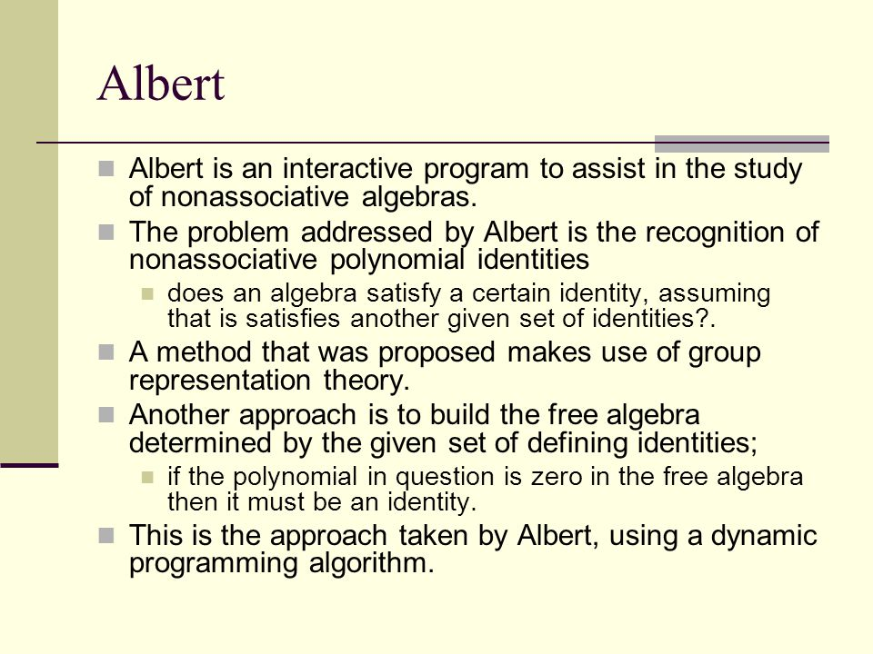 Albert Albert is an interactive program to assist in the study of nonassociative algebras.
