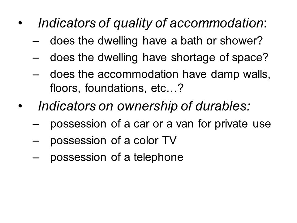 Indicators of quality of accommodation: –does the dwelling have a bath or shower? –does the dwelling have shortage of space? –does the accommodation h