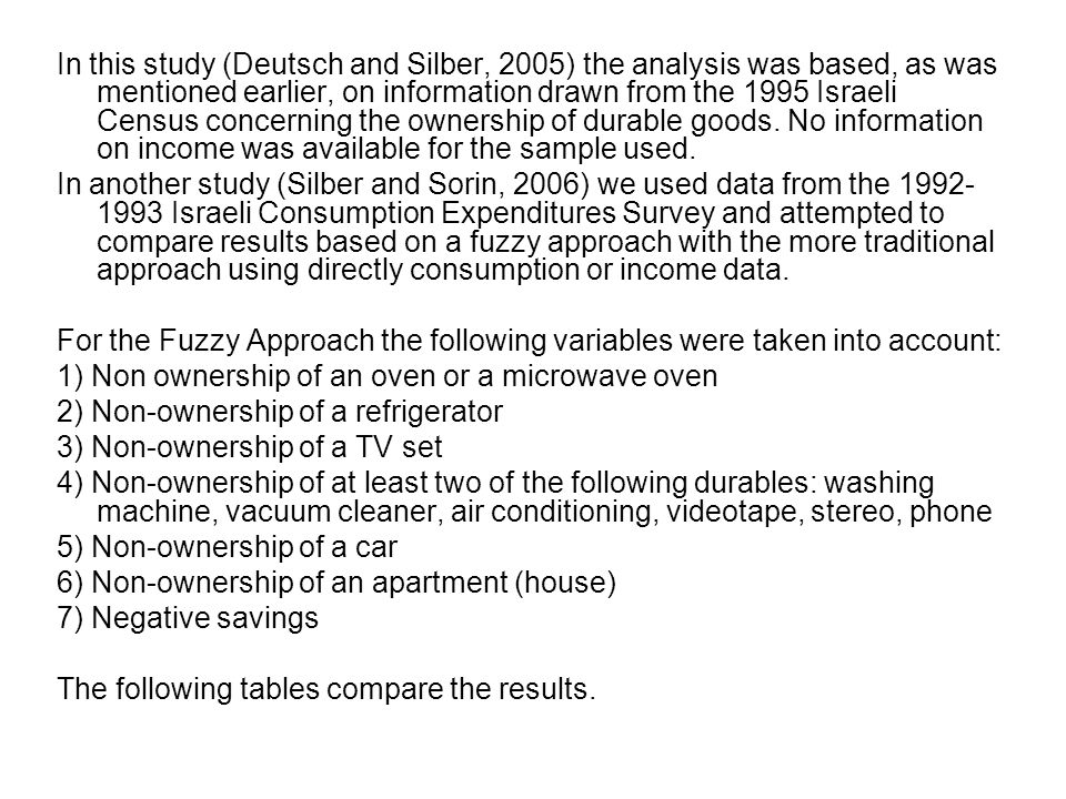 In this study (Deutsch and Silber, 2005) the analysis was based, as was mentioned earlier, on information drawn from the 1995 Israeli Census concerning the ownership of durable goods.