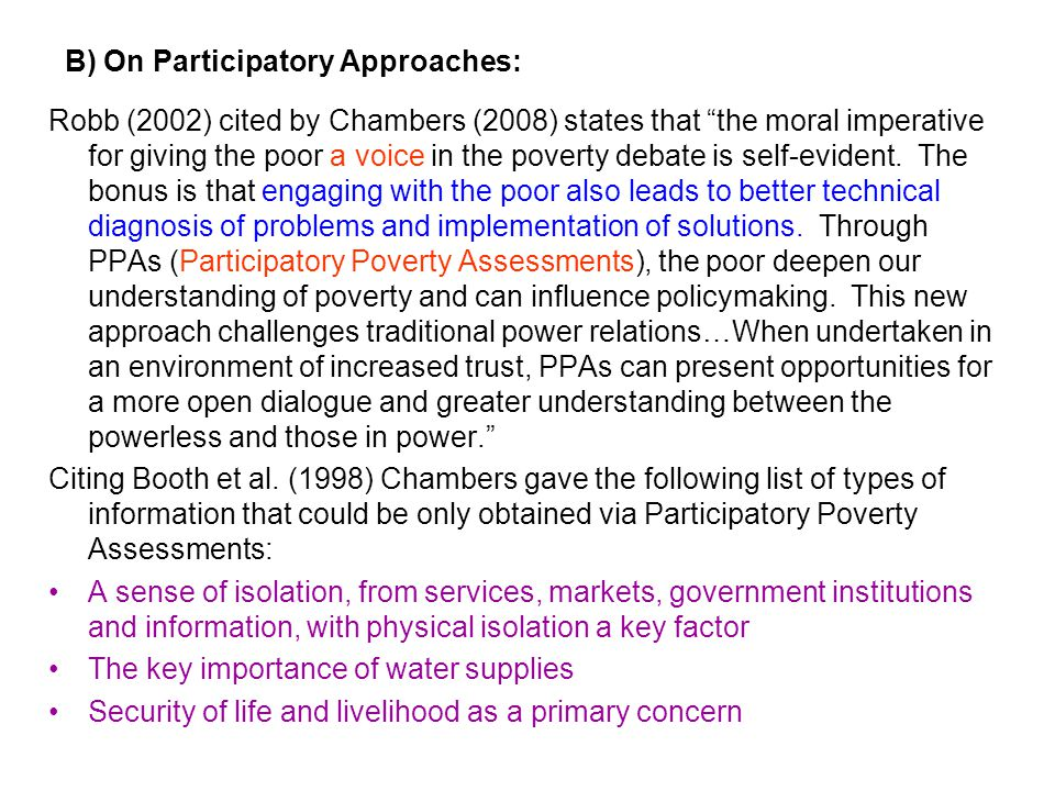 B) On Participatory Approaches: Robb (2002) cited by Chambers (2008) states that the moral imperative for giving the poor a voice in the poverty debate is self-evident.