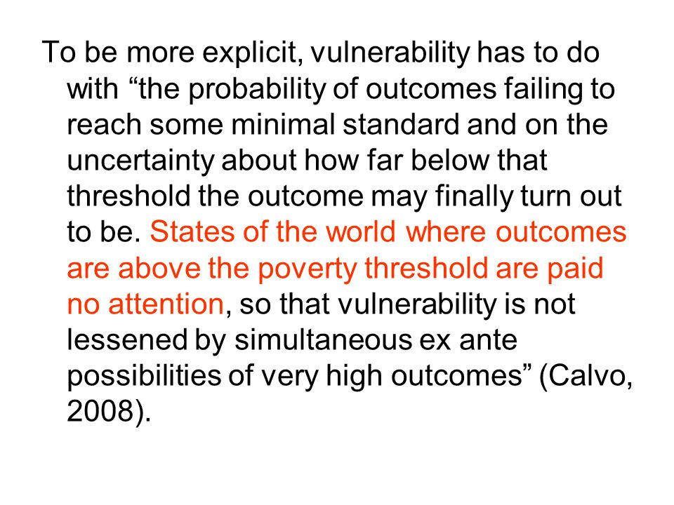 """To be more explicit, vulnerability has to do with """"the probability of outcomes failing to reach some minimal standard and on the uncertainty about how"""