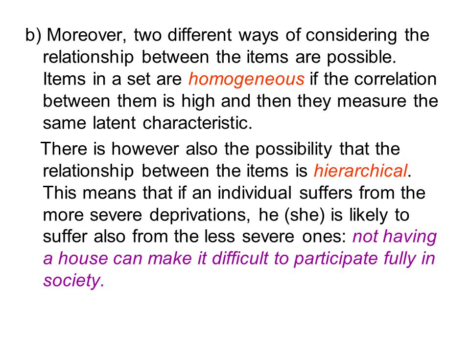 b) Moreover, two different ways of considering the relationship between the items are possible. Items in a set are homogeneous if the correlation betw