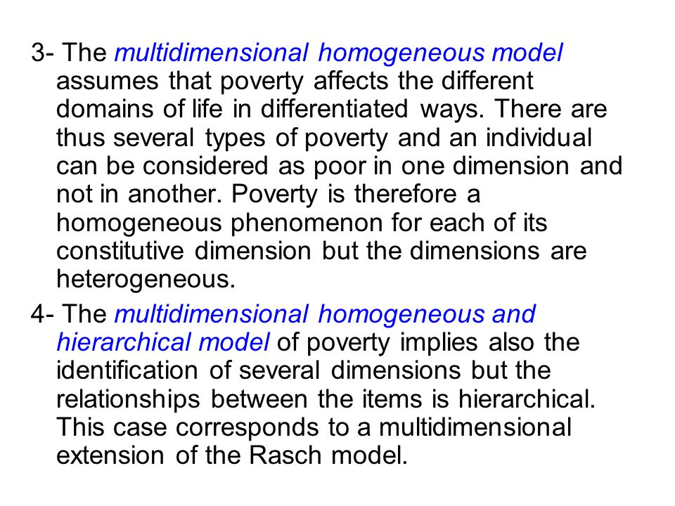 3- The multidimensional homogeneous model assumes that poverty affects the different domains of life in differentiated ways. There are thus several ty