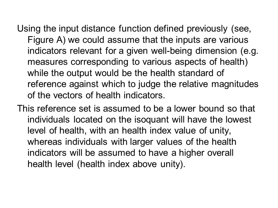 Using the input distance function defined previously (see, Figure A) we could assume that the inputs are various indicators relevant for a given well-