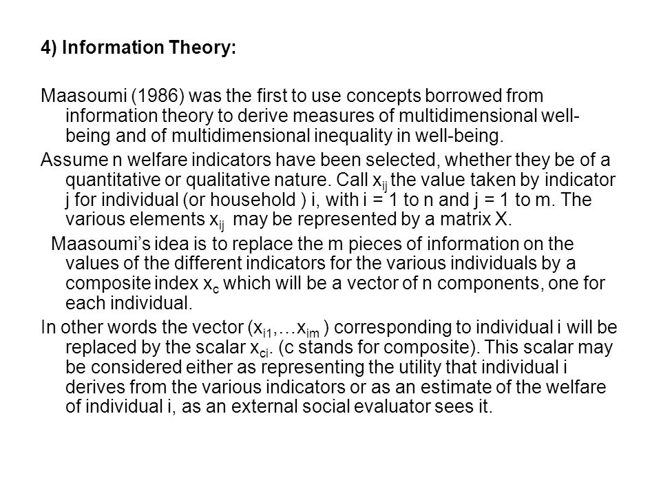 4) Information Theory: Maasoumi (1986) was the first to use concepts borrowed from information theory to derive measures of multidimensional well- bei