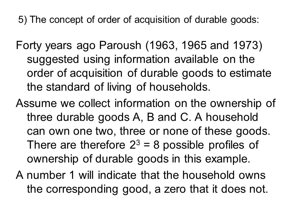 5) The concept of order of acquisition of durable goods: Forty years ago Paroush (1963, 1965 and 1973) suggested using information available on the or