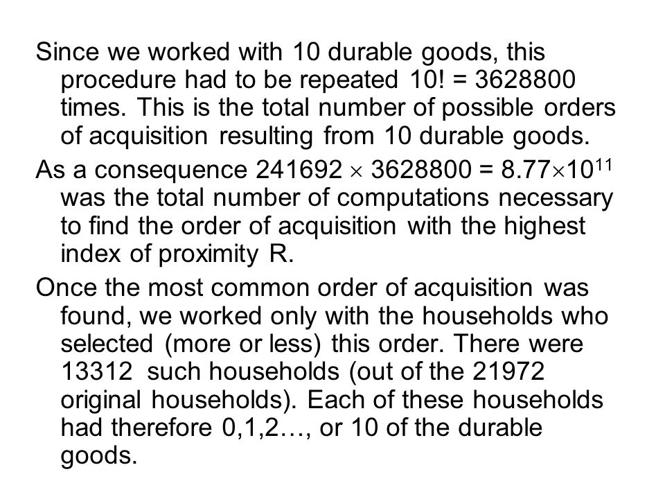 Since we worked with 10 durable goods, this procedure had to be repeated 10! = 3628800 times. This is the total number of possible orders of acquisiti