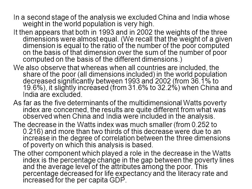 In a second stage of the analysis we excluded China and India whose weight in the world population is very high. It then appears that both in 1993 and