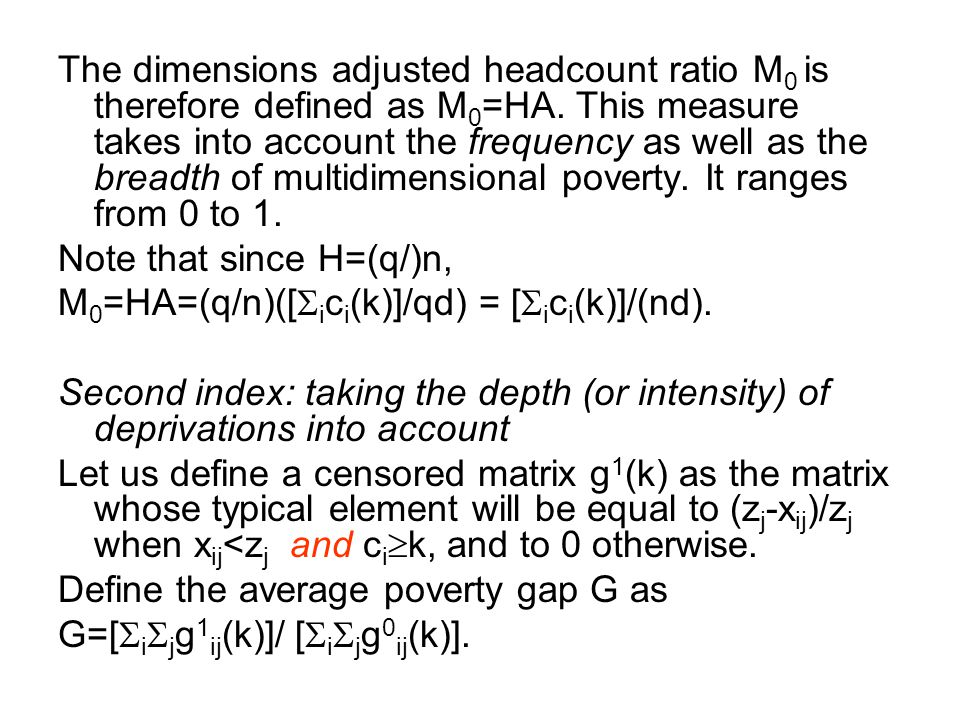 The dimensions adjusted headcount ratio M 0 is therefore defined as M 0 =HA. This measure takes into account the frequency as well as the breadth of m