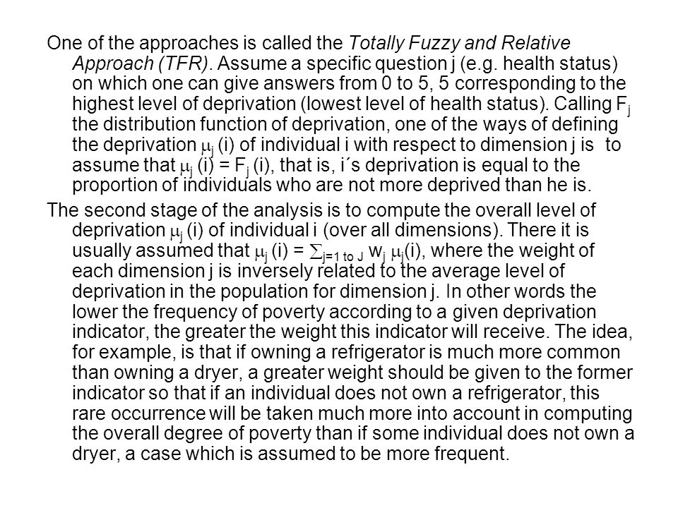 One of the approaches is called the Totally Fuzzy and Relative Approach (TFR). Assume a specific question j (e.g. health status) on which one can give