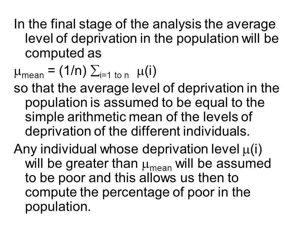 In the final stage of the analysis the average level of deprivation in the population will be computed as  mean = (1/n)  i=1 to n  (i) so that the