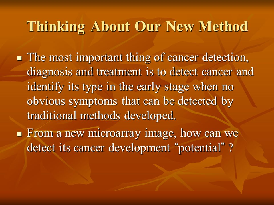 Thinking About Our New Method The most important thing of cancer detection, diagnosis and treatment is to detect cancer and identify its type in the e