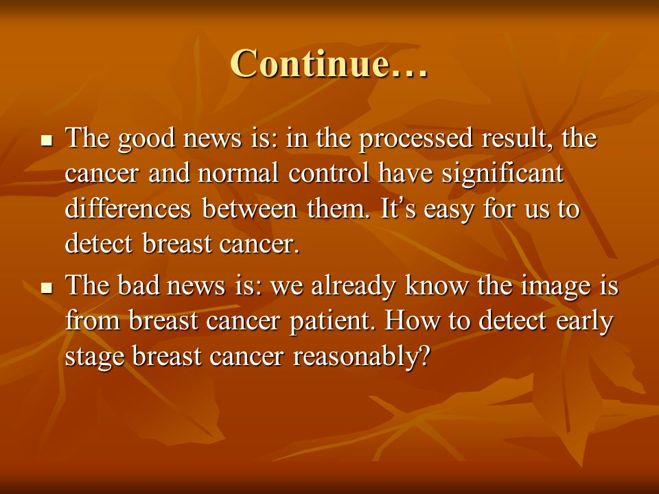 Continue … The good news is: in the processed result, the cancer and normal control have significant differences between them. It ' s easy for us to d