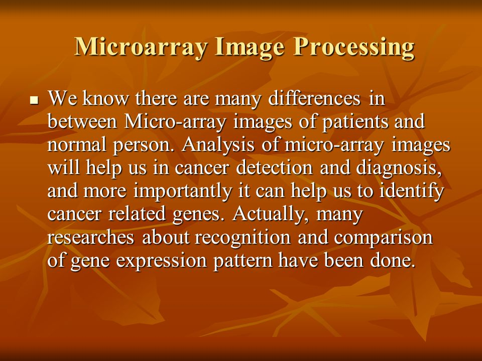 Microarray Image Processing Microarray Image Processing We know there are many differences in between Micro-array images of patients and normal person