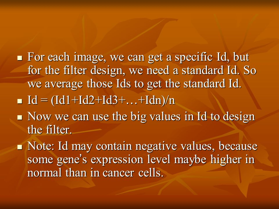 For each image, we can get a specific Id, but for the filter design, we need a standard Id. So we average those Ids to get the standard Id. For each i