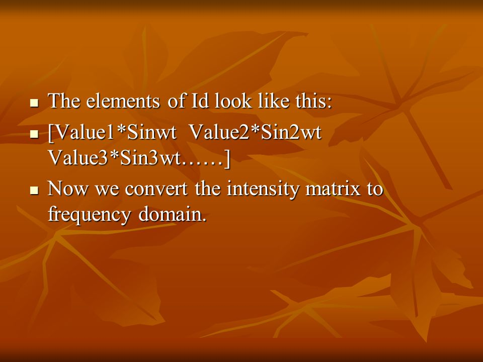 The elements of Id look like this: The elements of Id look like this: [Value1*Sinwt Value2*Sin2wt Value3*Sin3wt …… ] [Value1*Sinwt Value2*Sin2wt Value