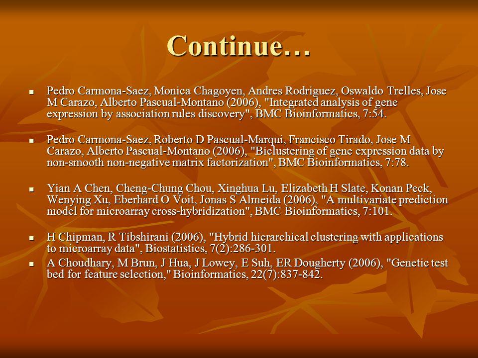 Continue … Pedro Carmona-Saez, Monica Chagoyen, Andres Rodriguez, Oswaldo Trelles, Jose M Carazo, Alberto Pascual-Montano (2006), Integrated analysis of gene expression by association rules discovery , BMC Bioinformatics, 7:54.