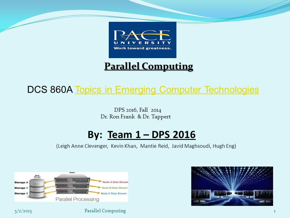 5/2/20151 Parallel Computing DCS 860A Topics in Emerging Computer TechnologiesTopics in Emerging Computer Technologies DPS 2016, Fall 2014 Dr.