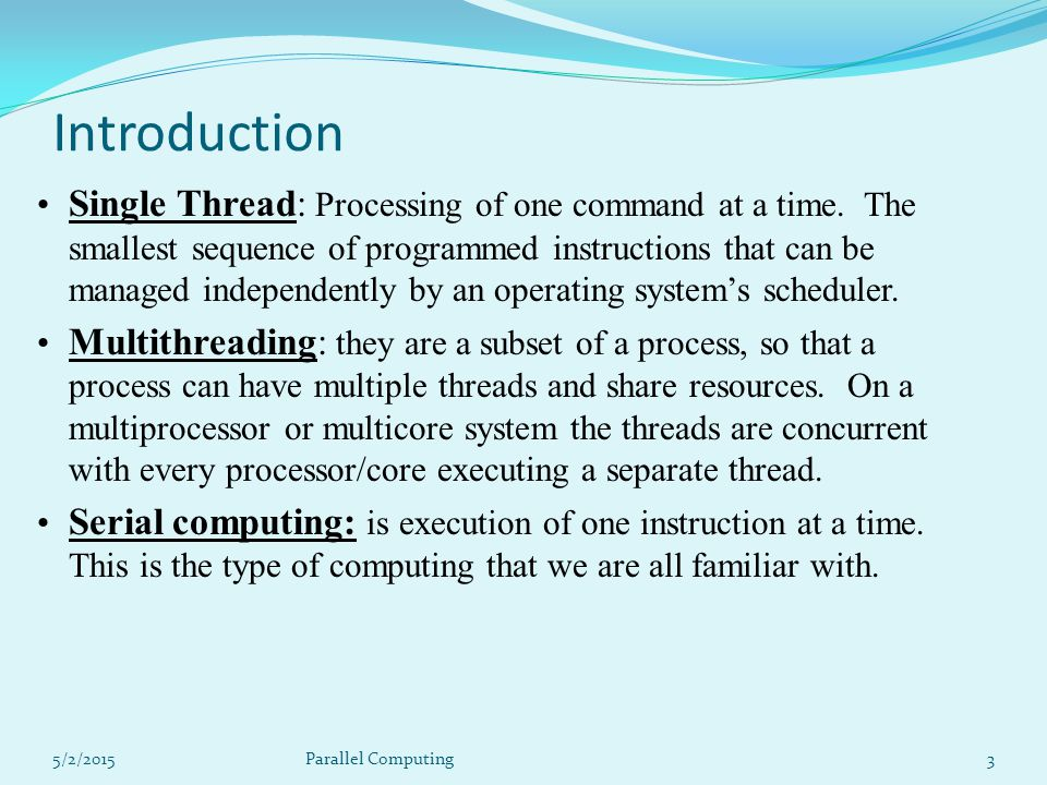 5/2/201514 Parallel Computing – Programming Models Data Parallel Model The data parallel model demonstrates the following characteristics: Address space is treated globally Most of the parallel work focuses on performing operations on a data set.