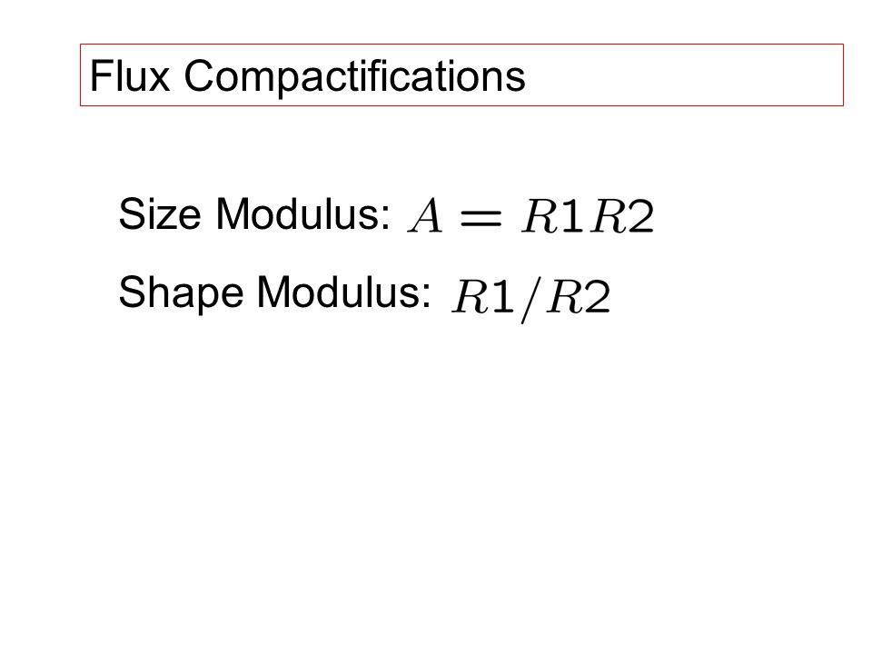 Flux Compactifications Size Modulus: Shape Modulus: