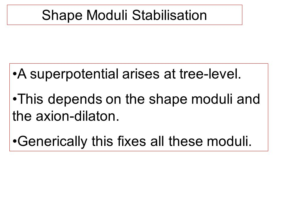 Shape Moduli Stabilisation A superpotential arises at tree-level.