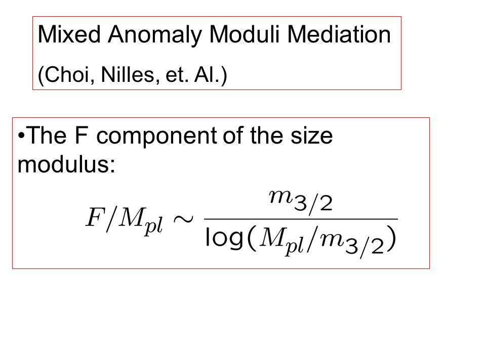 Mixed Anomaly Moduli Mediation (Choi, Nilles, et. Al.) The F component of the size modulus: