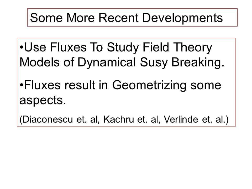 Some More Recent Developments Use Fluxes To Study Field Theory Models of Dynamical Susy Breaking.