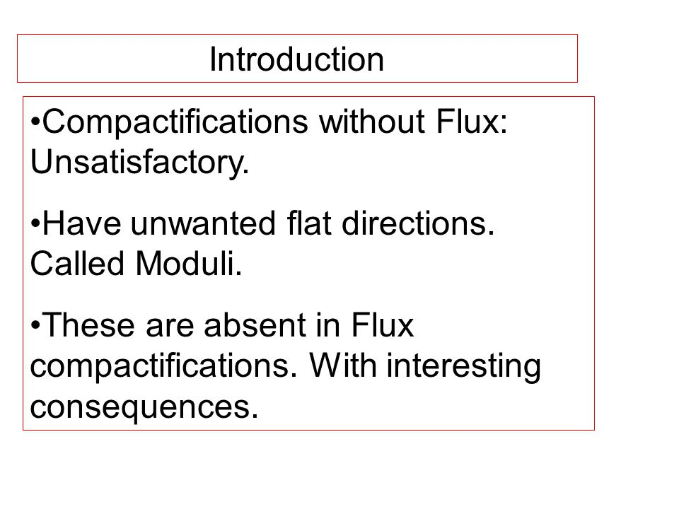 Introduction Compactifications without Flux: Unsatisfactory.