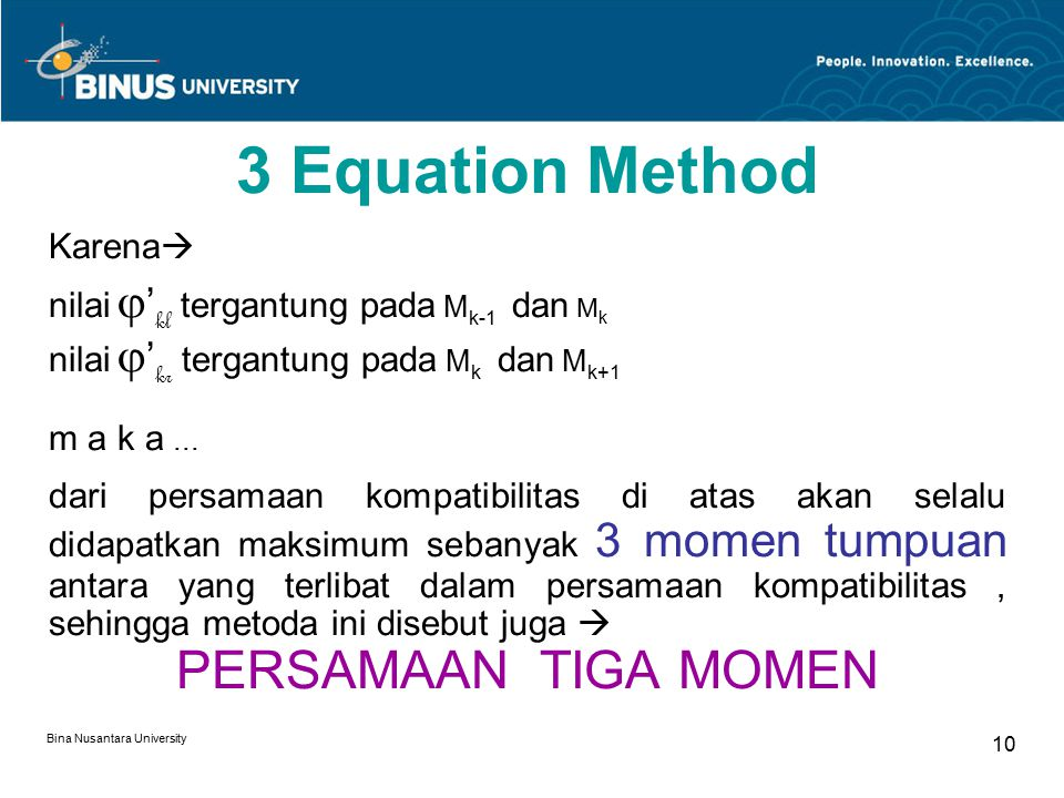 Bina Nusantara University 10 3 Equation Method Karena  nilai  ' kl tergantung pada M k-1 dan M k nilai  ' kr tergantung pada M k dan M k+1 m a k a...