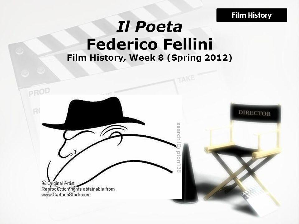 Il Poeta Federico Fellini Film History, Week 8 (Spring 2012) Film History