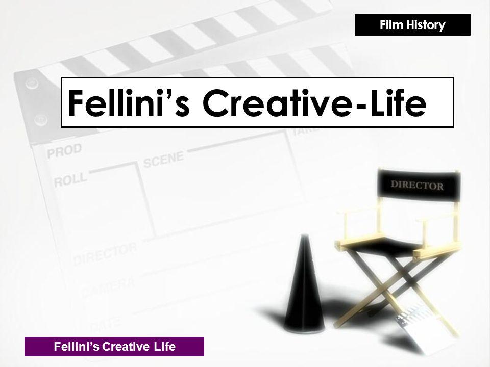 Fellini's Creative-Life Fellini's Creative Life Film History