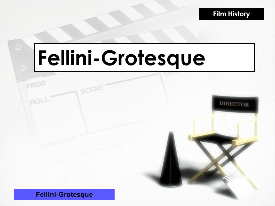 Fellini-Grotesque Film History