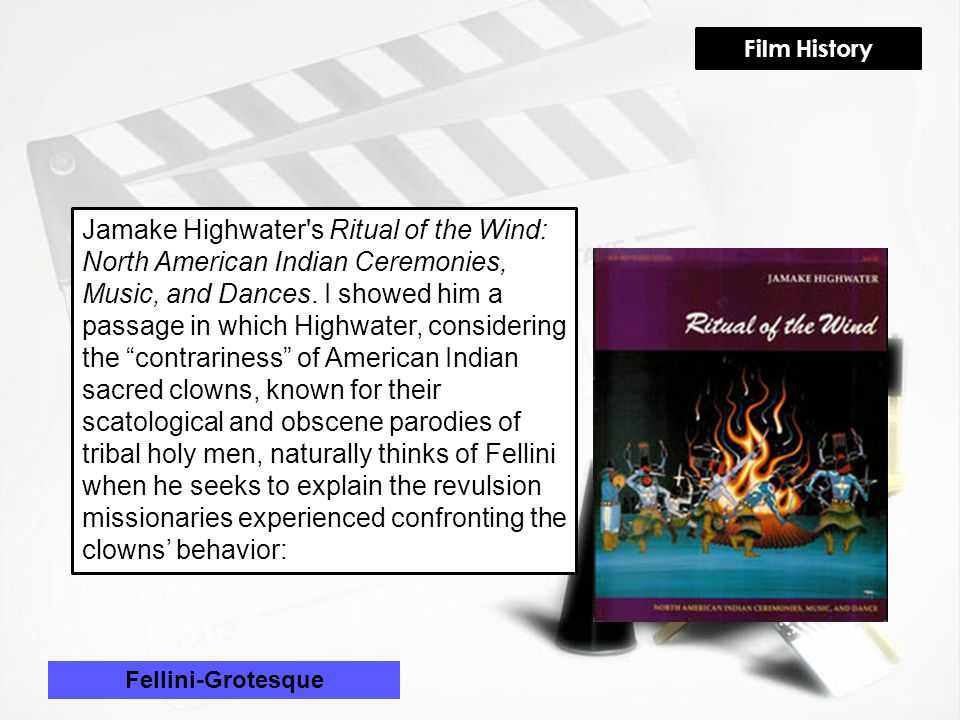 Fellini-Grotesque Jamake Highwater s Ritual of the Wind: North American Indian Ceremonies, Music, and Dances.