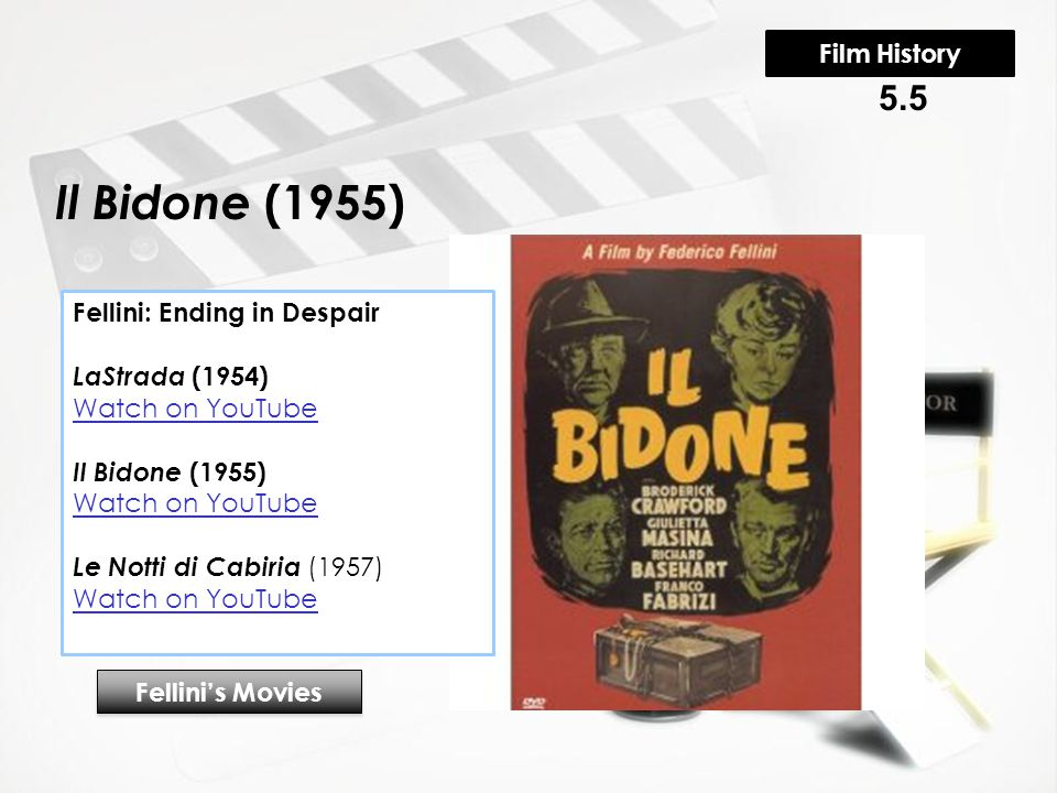 Il Bidone (1955) Fellini's Movies 5.5 Film History Fellini: Ending in Despair LaStrada (1954) Watch on YouTube Il Bidone (1955) Watch on YouTube Le Notti di Cabiria (1957) Watch on YouTube