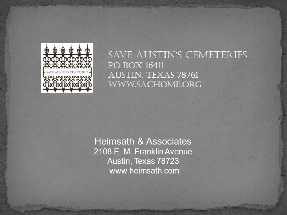 Save Austin s cemeteries PO Box 16411 Austin, Texas 78761 www.sachome.org Heimsath & Associates 2108 E.
